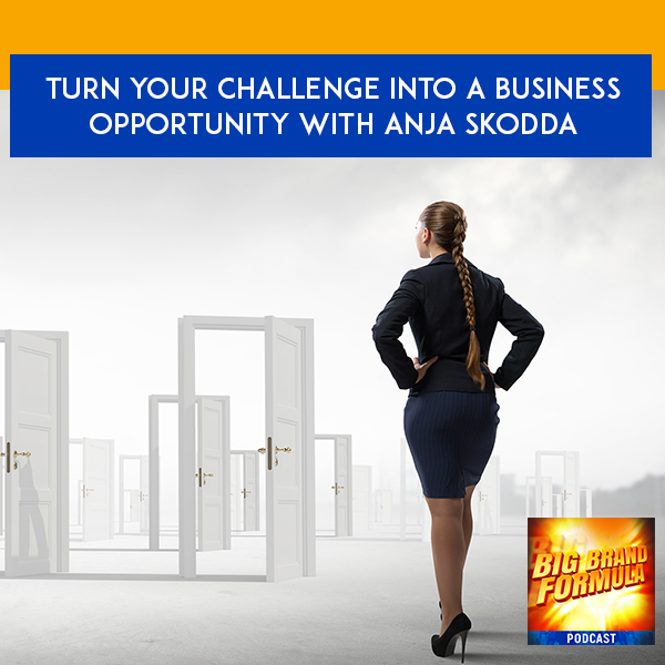 BBF 33 | Challenge Into Business Opportunity