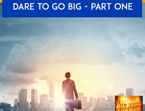 Dare To Go Big – Part One