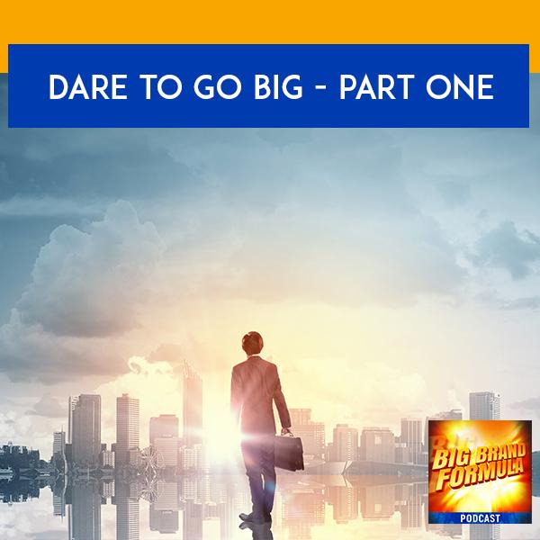 BBF 35 | Dare To Go Big