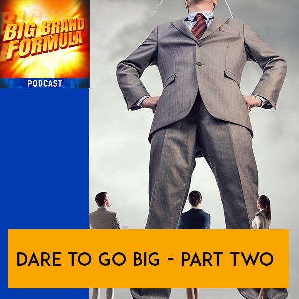 BBF 36 | Dare To Go Big