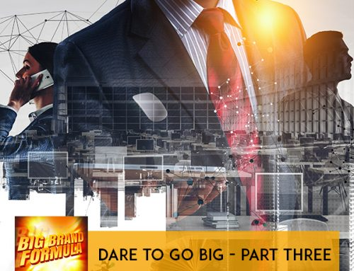 Dare To Go Big – Part Three