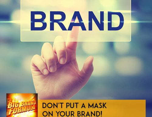 Don't Put A Mask On Your Brand!